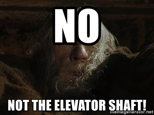 gandalf run you fools closeup - No not the elevator shaft!