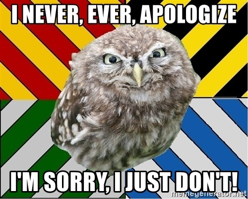 JEALOUS POTTEROMAN - I never, ever, apologize I'm sorry, I just don't!