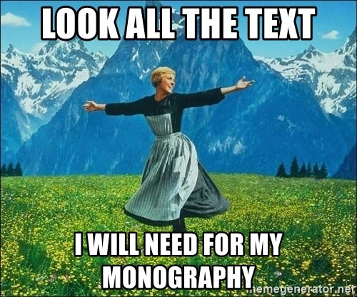 Look at all the things - LOOK ALL THE TEXT I WILL NEED FOR MY MONOGRAPHY