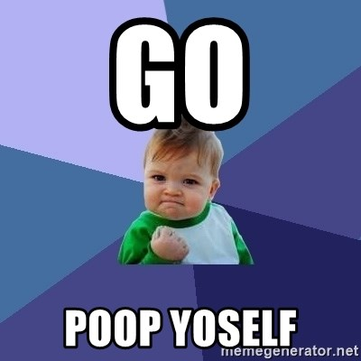 Success Kid - go poop yoself