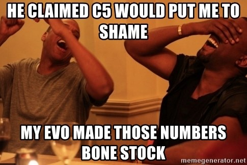 Jay-Z & Kanye Laughing - He claimed c5 would put me to shame My Evo made those numbers bone stock