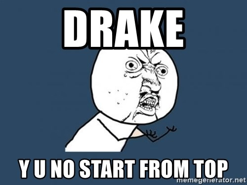 Y U no listen? - Drake y u no start from top