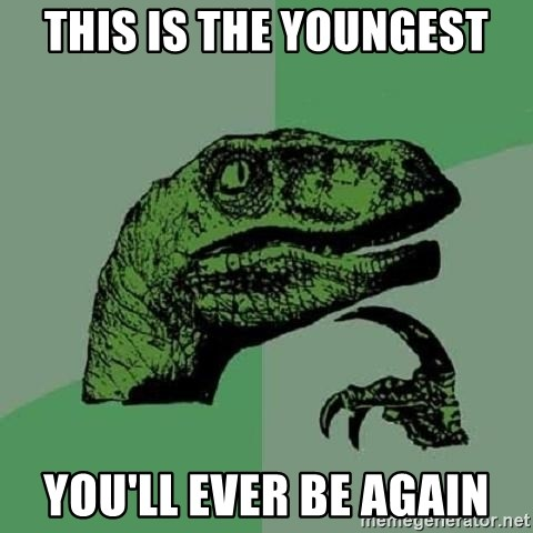 Philosoraptor - This is the youngest you'll ever be again