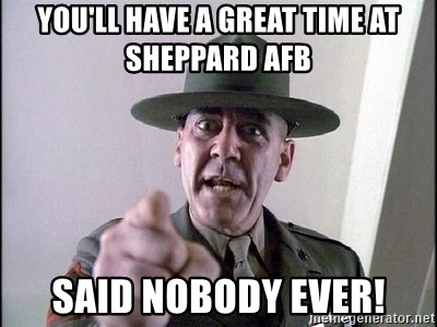 Military logic - you'll have a great time at Sheppard AFB SAID NOBODY EVER!