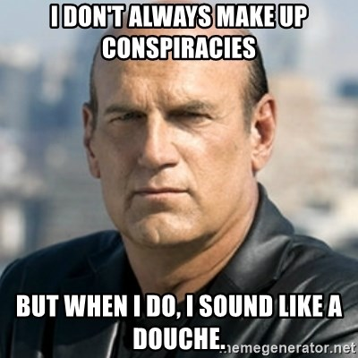 Jesse Ventura - i don't always make up conspiracies  but when i do, i sound like a douche.