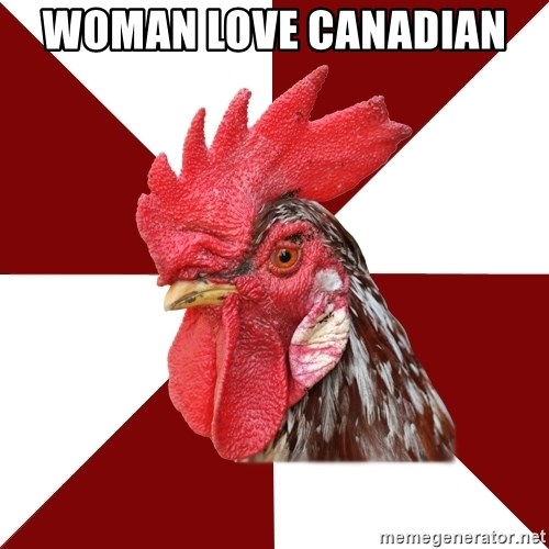 Roleplaying Rooster - WOMAN LOVE CANADIAN