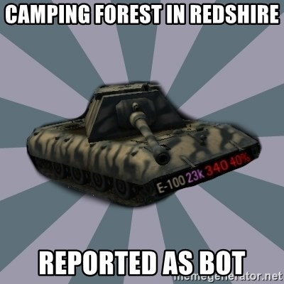 TERRIBLE E-100 DRIVER - Camping forest in redshire reported as bot