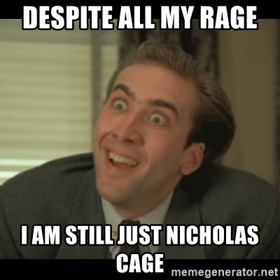 Nick Cage - Despite all my rage I am still just Nicholas Cage