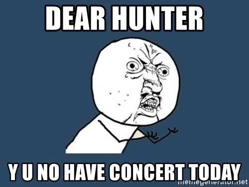Y U no listen? - dear hunter y u no have concert today
