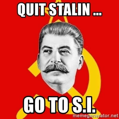 Stalin Says - quit stalin ... go to s.i.