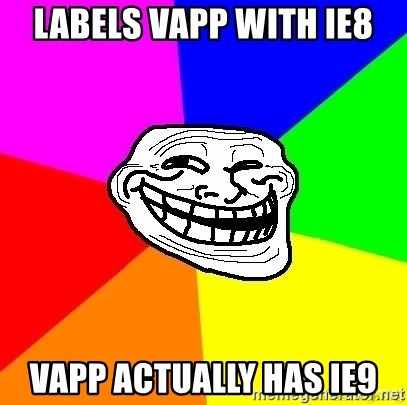 troll face1 - labels vapp with IE8 vapp actually has IE9
