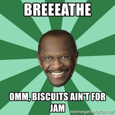 Herman Cain - Breeeathe Omm, biscuits ain't for jam