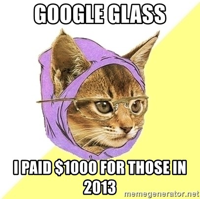 Hipster Cat - Google Glass i Paid $100o for those in 2013