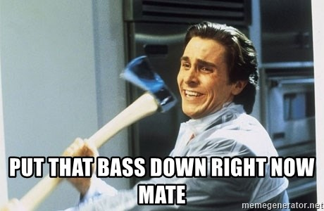 american psycho -  put that bass down right now mate