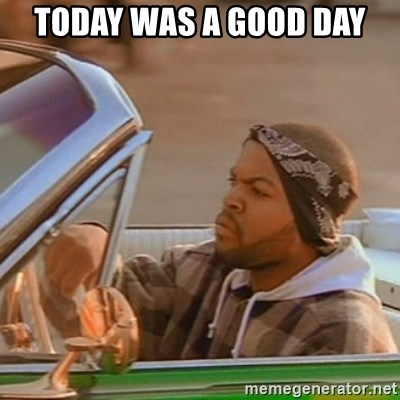 Good Day Ice Cube - today was a good day