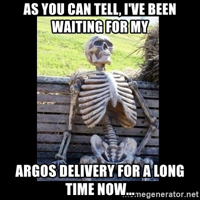 Still Waiting - As you can tell, I've been waiting for my Argos delivery for a long time now...