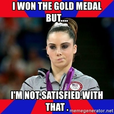 Mckayla Maroney Does Not Approve - I WON THE GOLD MEDAL BUT.... I'M NOT SATISFIED WITH THAT .