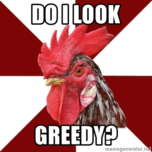 Roleplaying Rooster - Do I look greedy?