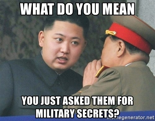 What Do You Mean....Kim Jong Un - What do you mean you just asked them for military secrets?
