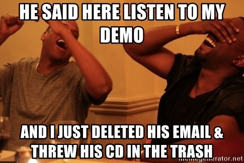 Jay-Z & Kanye Laughing - He said heRe listen to my demo And i just deleted his emAil & threw his Cd in the TraSh