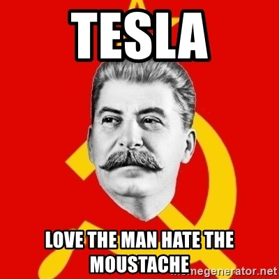 Stalin Says - tesla love the man hate the moustache
