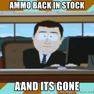 And it's gone - Ammo back in stock AANd its Gone