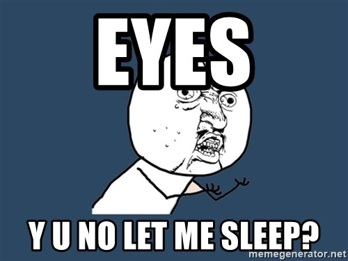 Y U No - eyes y u no let me sleep?