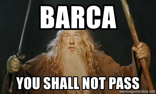 You shall not pass - BARCA YOU SHALL NOT PASS