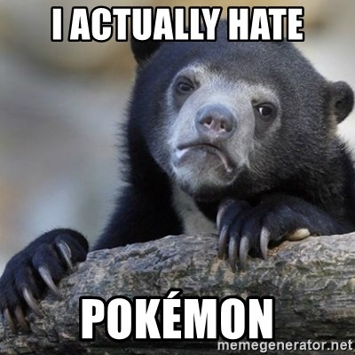 Confession Bear - I actually hate Pokémon