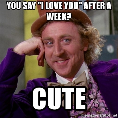 """Willy Wonka - You say """"i love you"""" after a week? cute"""