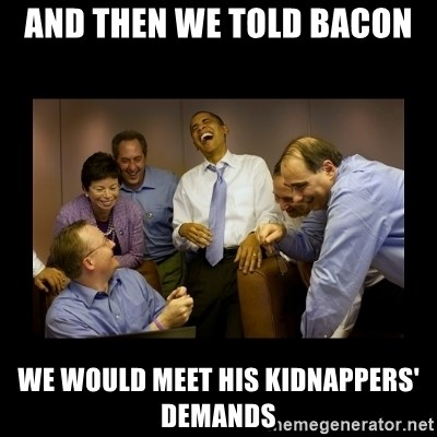 obama laughing  - and then we told bacon we would meet his kidnappers' demands