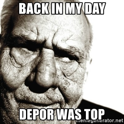 Back In My Day - Back in my day depor was top