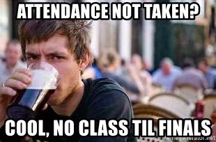 The Lazy College Senior - Attendance not taken? Cool, no class til finals