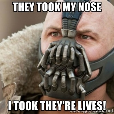Bane - they took my nose i took THEY'RE lives!