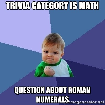 Success Kid - Trivia Category is Math Question about Roman numerals