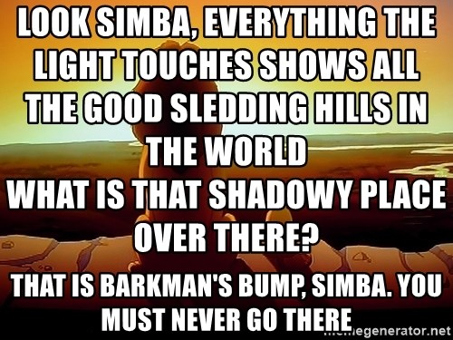 simba mufasa - Look Simba, everything the light touches shows all the good sledding hills in the world                                                                                                                                                                                                              What is that shadowy place over there? That is barkman's bump, Simba. You must never go there