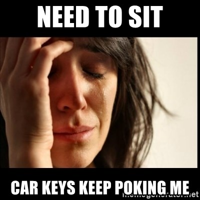 First World Problems - need to sit car keys keep poking me