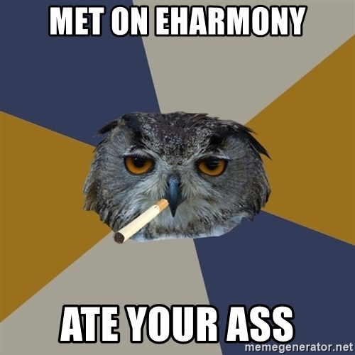 Art Student Owl - MET ON EHARMONY ATE YOUR ASS