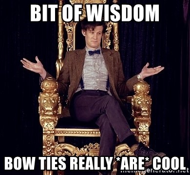 Hipster Doctor Who - Bit of wisdom bow ties really *are* cool
