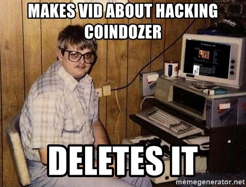 Nerd - makes vid about hacking coindozer deletes it