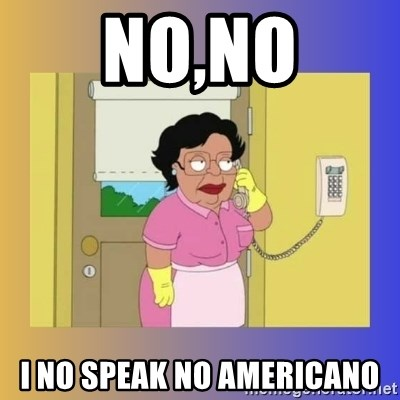 No No Consuela  - NO,No I No speak No Americano