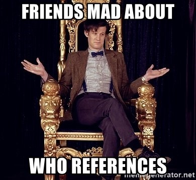 Hipster Doctor Who - Friends mad about Who references