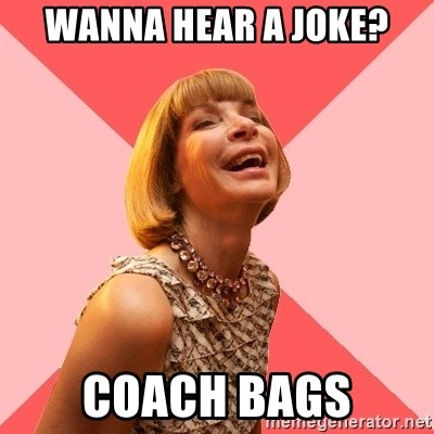 Amused Anna Wintour - Wanna hear a joke? Coach bags