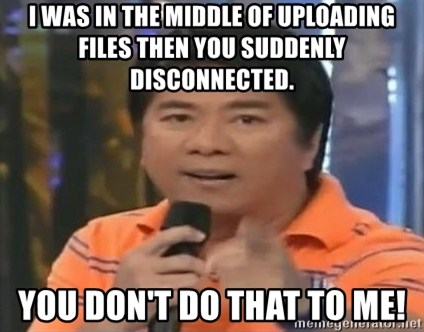 willie revillame you dont do that to me - I was in the middle of uploading files then you suddenly disconnected. You don't do that to me!