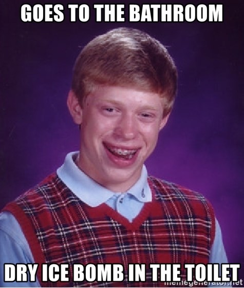 Bad Luck Brian - goes to the bathroom dry ice bomb in the toilet