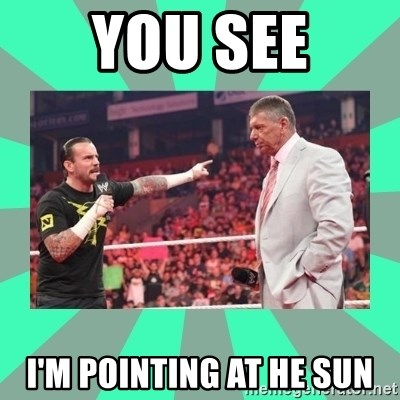 CM Punk Apologize! - YOU SEE I'M POINTING AT HE SUN