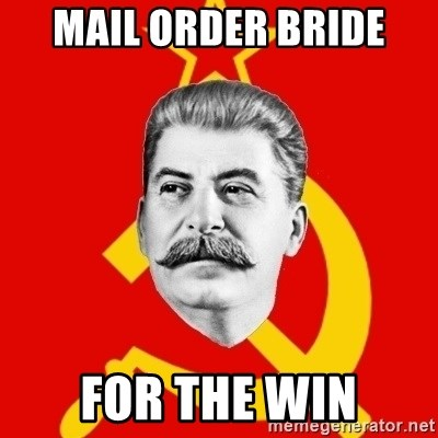 Stalin Says - mail order bride for the win