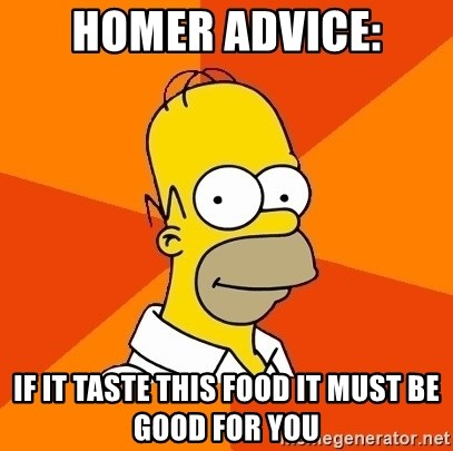 Homer Advice - HOMER ADVICE: IF IT TASTE THIS FOOD IT MUST BE GOOD FOR YOU