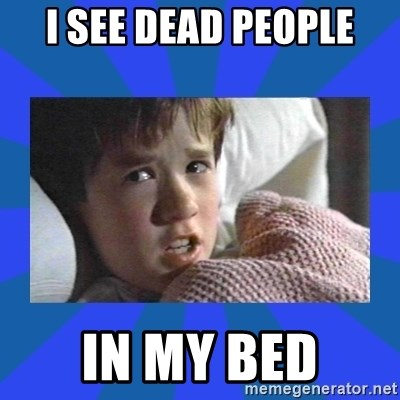 i see dead people - I SEE DEAD PEOPLE IN MY BED