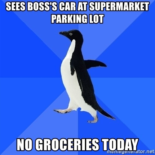 Socially Awkward Penguin - Sees boss's car at supermarket parking lot no groceries today